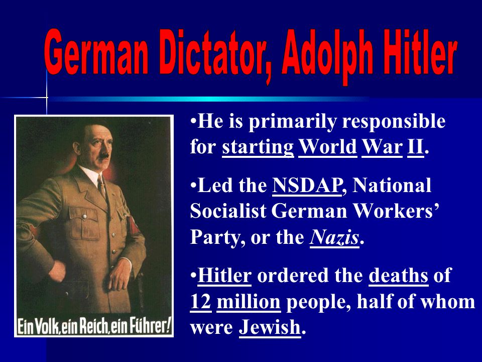 He is primarily responsible for starting World War II.