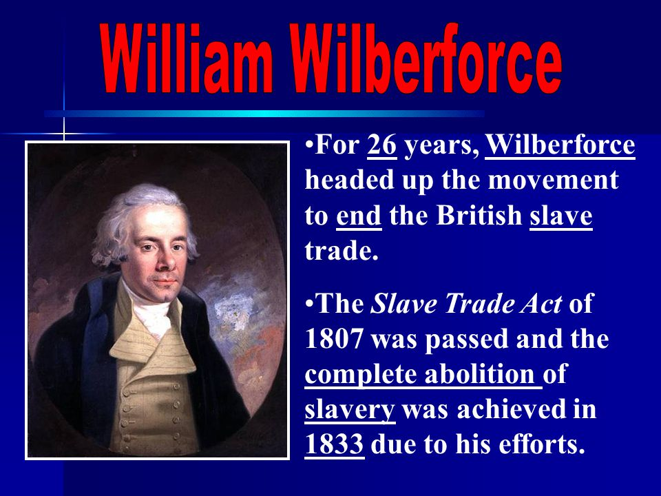 For 26 years, Wilberforce headed up the movement to end the British slave trade.