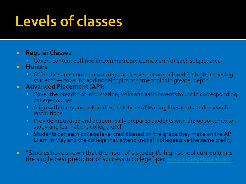  Regular Classes  Covers content outlined in Common Core Curriculum for each subject area  Honors:  Offer the same curriculum as regular classes b