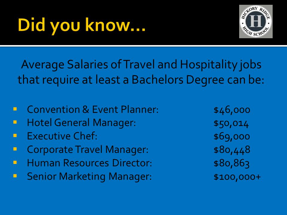 Average Salaries of Travel and Hospitality jobs that require at least a Bachelors Degree can be:  Convention & Event Planner:$46,000  Hotel General