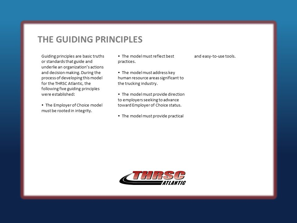 Guiding principles are basic truths or standards that guide and underlie an organization's actions and decision making.