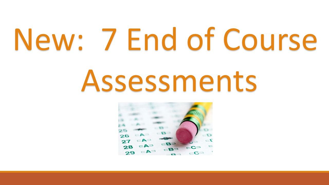 New: 7 End of Course Assessments Assessments
