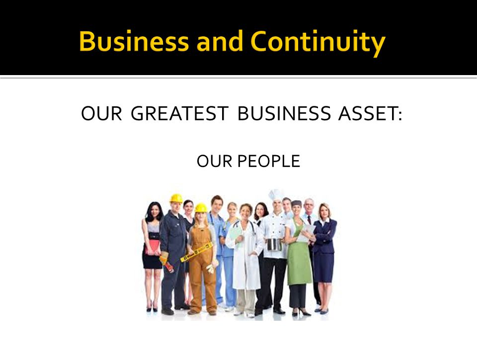 OUR GREATEST BUSINESS ASSET: OUR PEOPLE