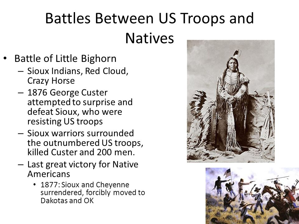 Battles Between US Troops and Natives Wounded Knee – 1890 – Sioux holy man developed a religious ritual called the ghost Dance Sioux believed the dance would bring back the buffalo, land, and banish the whites from their land – US believed Sitting Bull was using the dance to start an uprising, US Army arrested and killed Sitting Bull and others.