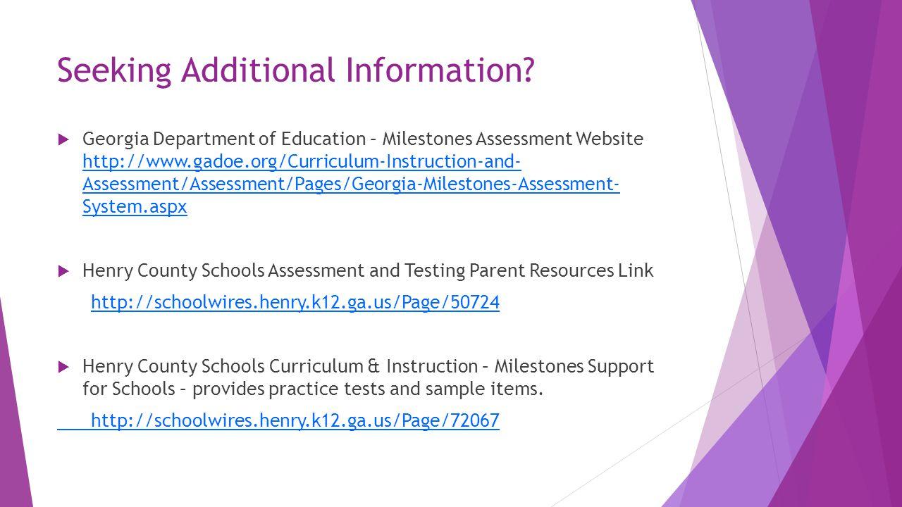 Seeking Additional Information?  Georgia Department of Education – Milestones Assessment Website http://www.gadoe.org/Curriculum-Instruction-and- Ass