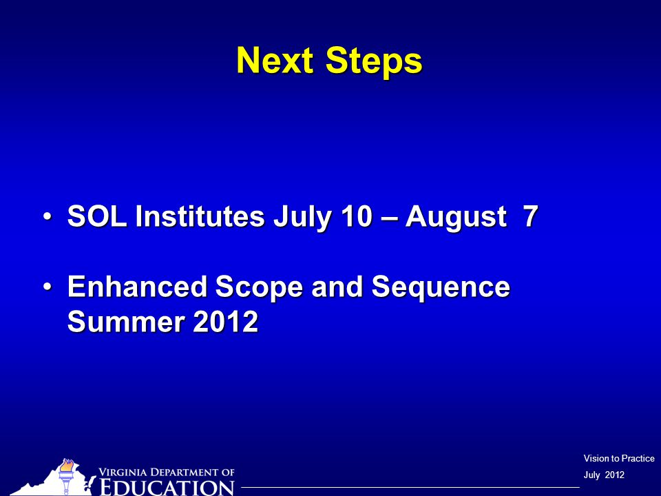 Vision to Practice July 2012 Next Steps SOL Institutes July 10 – August 7SOL Institutes July 10 – August 7 Enhanced Scope and Sequence Summer 2012Enhanced Scope and Sequence Summer 2012