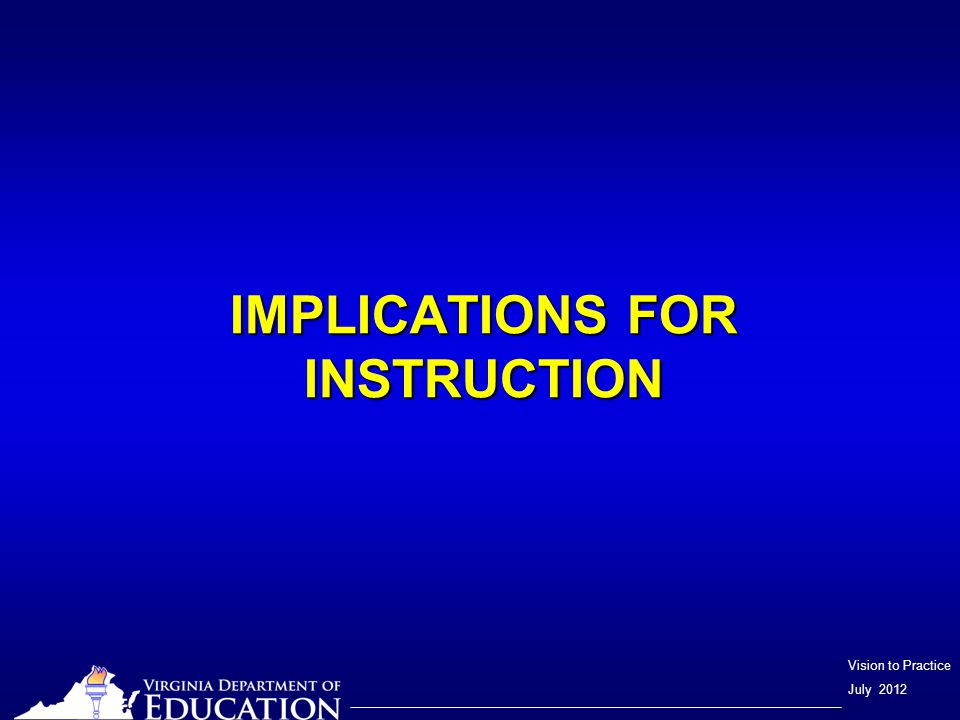Vision to Practice July 2012 IMPLICATIONS FOR INSTRUCTION