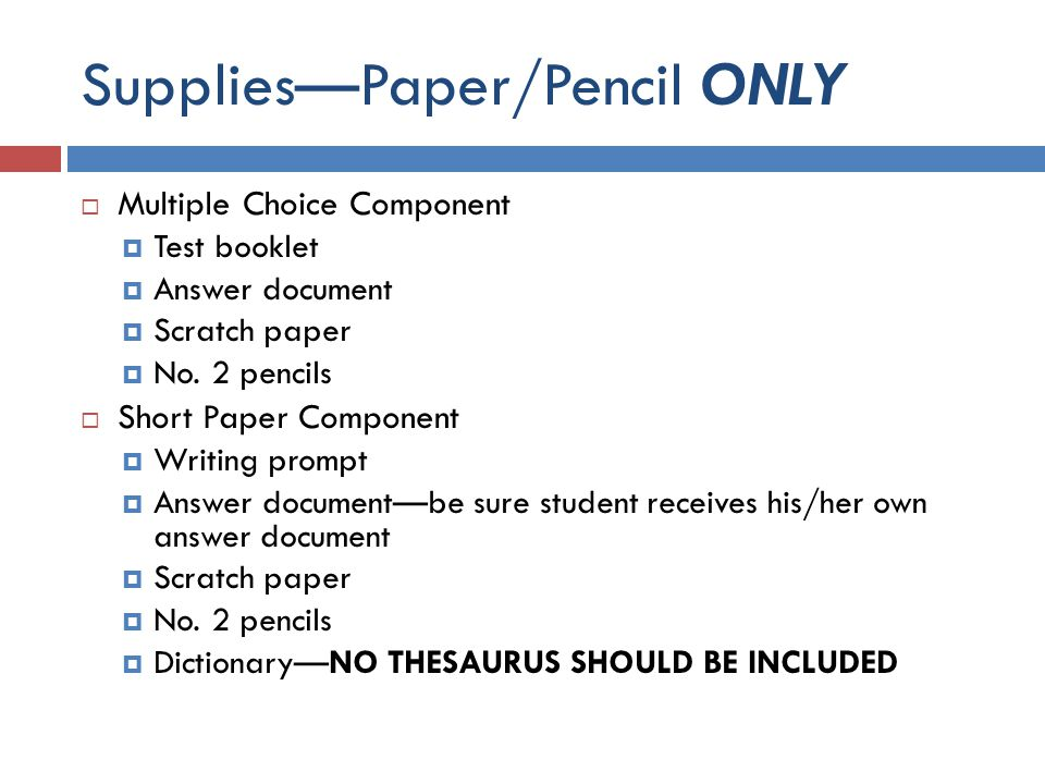 Supplies—Paper/Pencil ONLY  Multiple Choice Component  Test booklet  Answer document  Scratch paper  No.