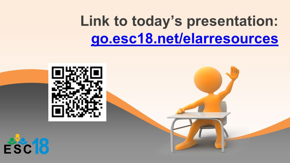 Link to today's presentation: go.esc18.net/elarresources