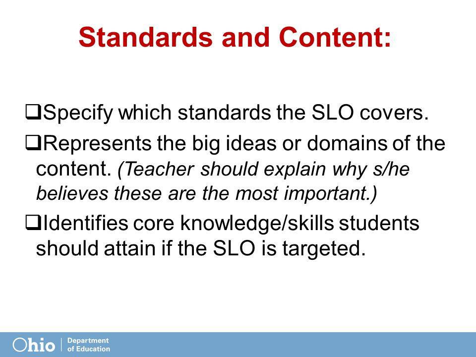 Standards and Content:  Specify which standards the SLO covers.