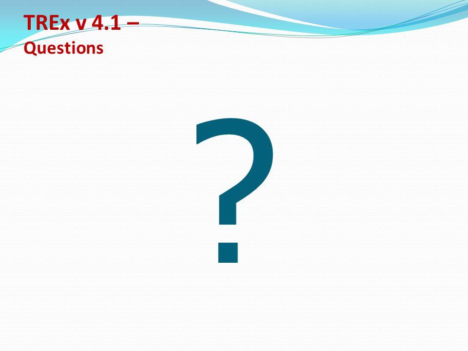 TREx v 4.1 – Questions ?