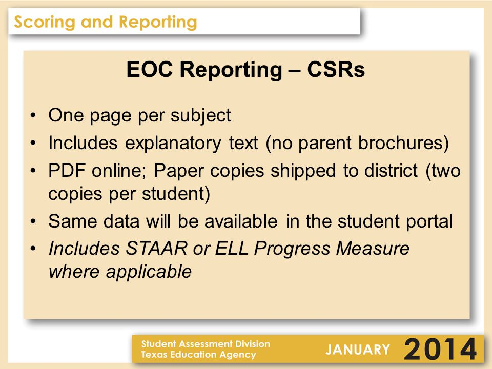 EOC Reporting – CSRs One page per subject Includes explanatory text (no parent brochures) PDF online; Paper copies shipped to district (two copies per