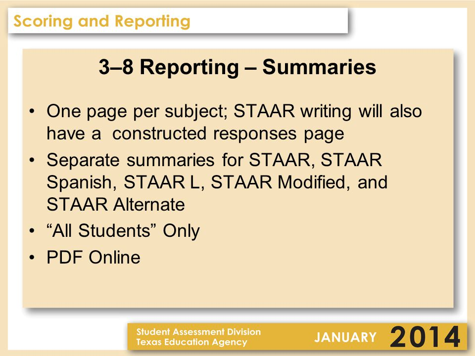 3–8 Reporting – Summaries One page per subject; STAAR writing will also have a constructed responses page Separate summaries for STAAR, STAAR Spanish,