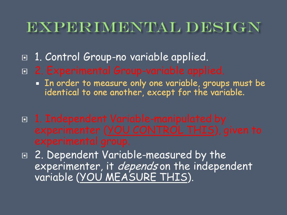  1. Control Group-no variable applied.  2. Experimental Group-variable applied.