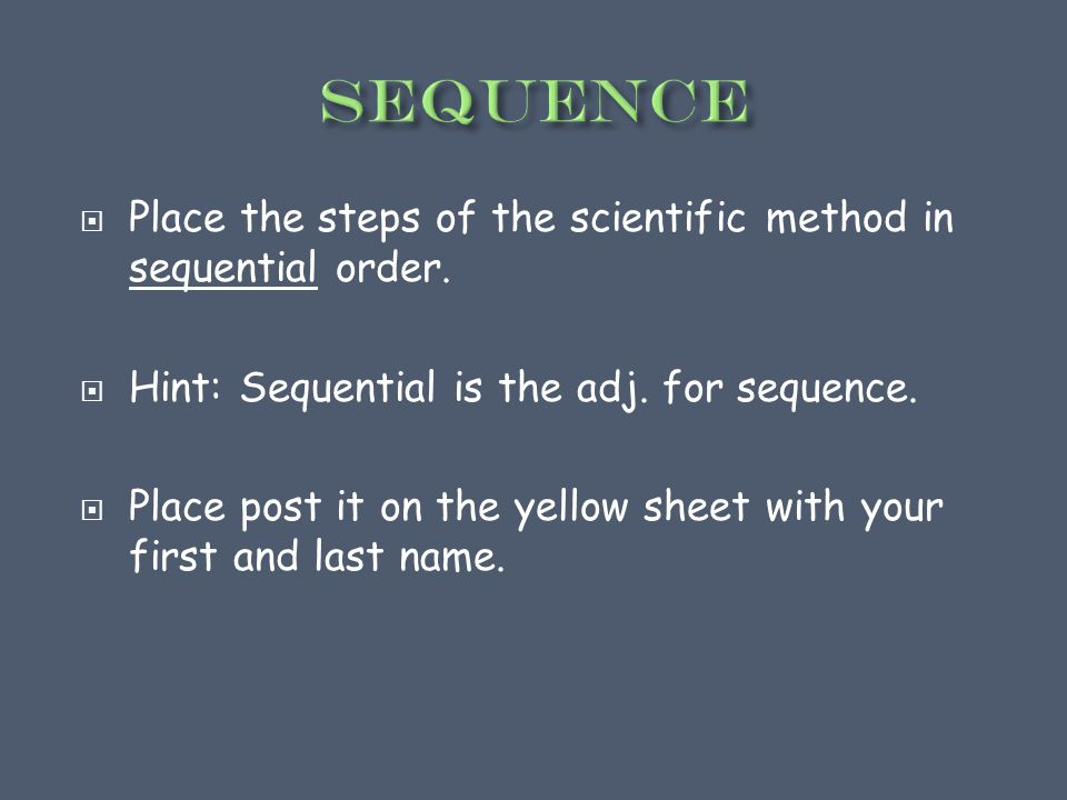  Place the steps of the scientific method in sequential order.