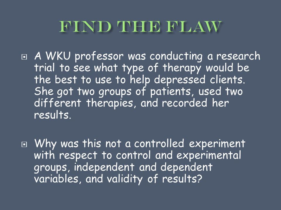  A WKU professor was conducting a research trial to see what type of therapy would be the best to use to help depressed clients.