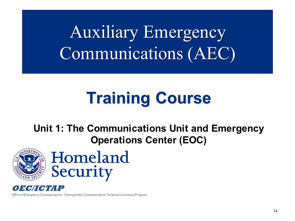 OEC/ICTAP Office of Emergency Communications / Interoperable Communications Technical Assistance Program AEC UNIT 1 – THE COMMUNICATIONS UNIT 15 Terminal Learning Objective Enabling Learning Objectives TLO: Confirm knowledge of responsibilities, roles, and functions within the Communications Unit, as well as roles and functions of the AEC.
