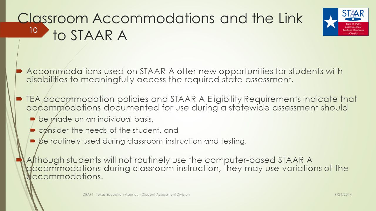 Classroom Accommodations and the Link to STAAR A  Accommodations used on STAAR A offer new opportunities for students with disabilities to meaningful
