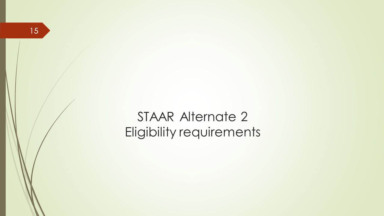 STAAR Alternate 2 Eligibility requirements 15