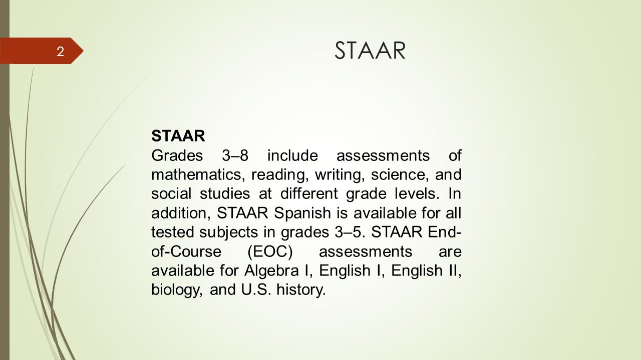 STAAR 2 Grades 3–8 include assessments of mathematics, reading, writing, science, and social studies at different grade levels. In addition, STAAR Spa