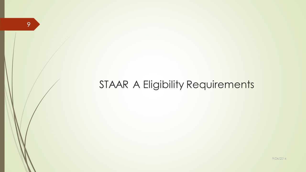 STAAR A Eligibility Requirements 9/24/2014 9