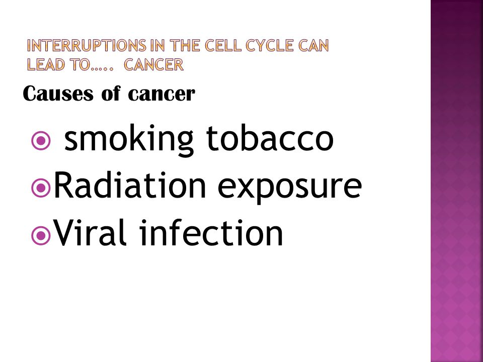 Causes of cancer  smoking tobacco  Radiation exposure  Viral infection
