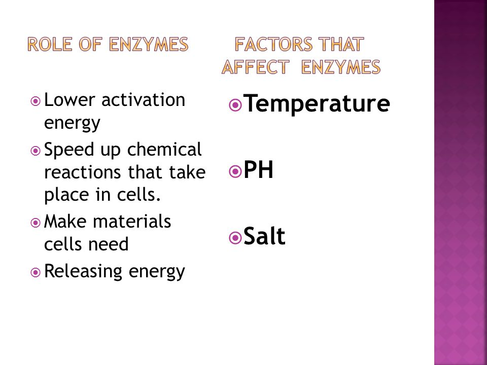  Lower activation energy  Speed up chemical reactions that take place in cells.