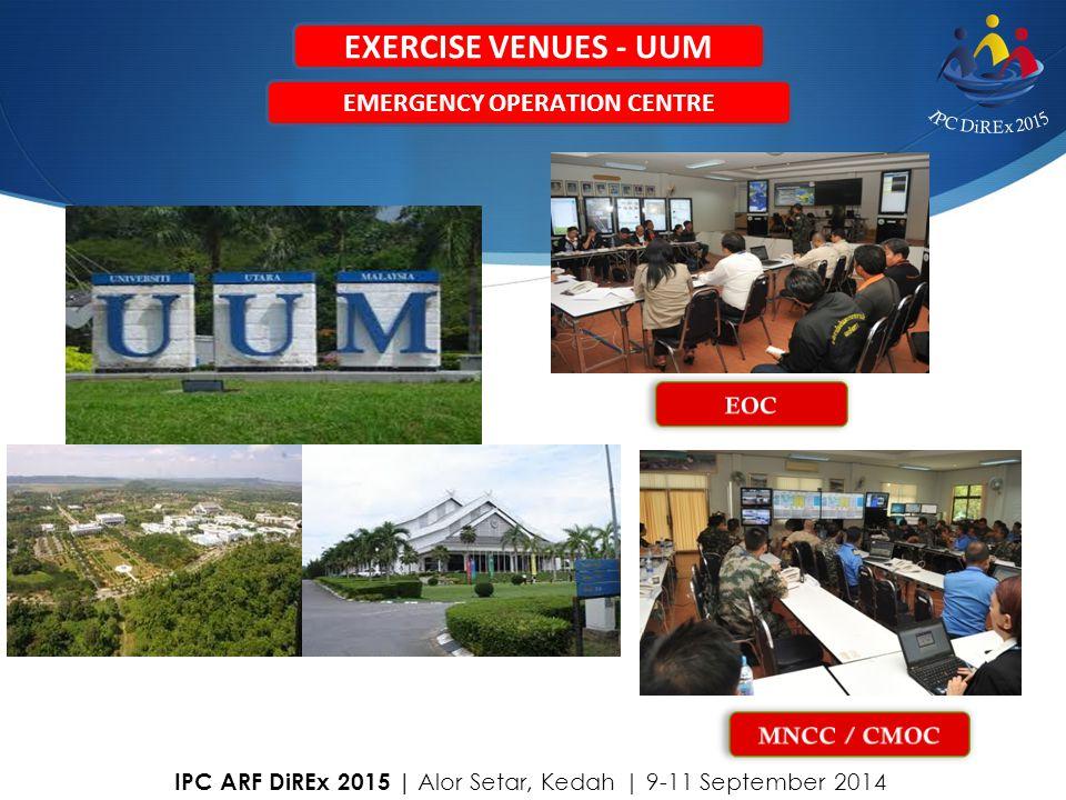 EXERCISE VENUES - UUM EMERGENCY OPERATION CENTRE IPC ARF DiREx 2015   Alor Setar, Kedah   9-11 September 2014