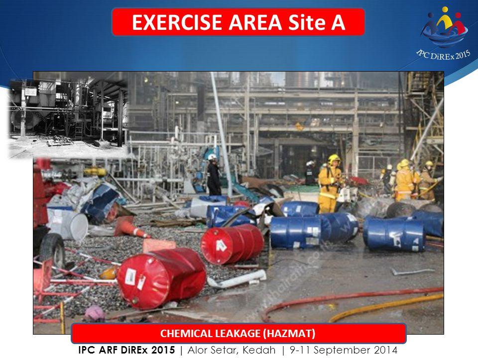CHEMICAL LEAKAGE (HAZMAT) EXERCISE AREA Site A IPC ARF DiREx 2015   Alor Setar, Kedah   9-11 September 2014