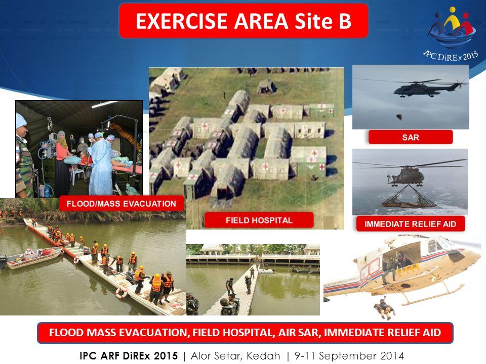 EXERCISE AREA Site B Flood Mass Evacuation, Field Hospital Air SAR Immediate Relief Aid FLOOD MASS EVACUATION, FIELD HOSPITAL, AIR SAR, IMMEDIATE RELI
