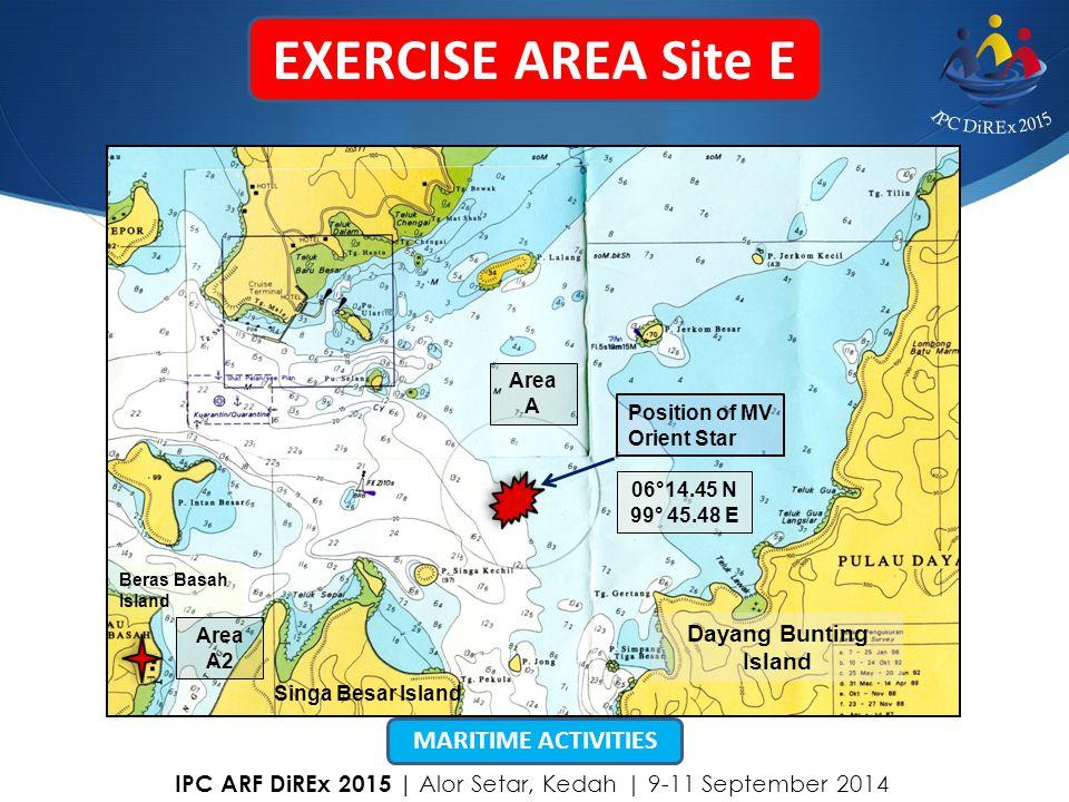 Dayang Bunting Island Singa Besar Island Position of MV Orient Star 06°14.45 N 99° 45.48 E Area A Area A2 Beras Basah Island EXERCISE AREA Site E MARI