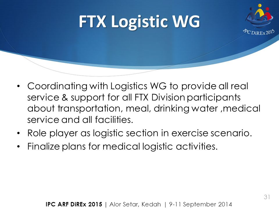 31 FTX Logistic WG Coordinating with Logistics WG to provide all real service & support for all FTX Division participants about transportation, meal,