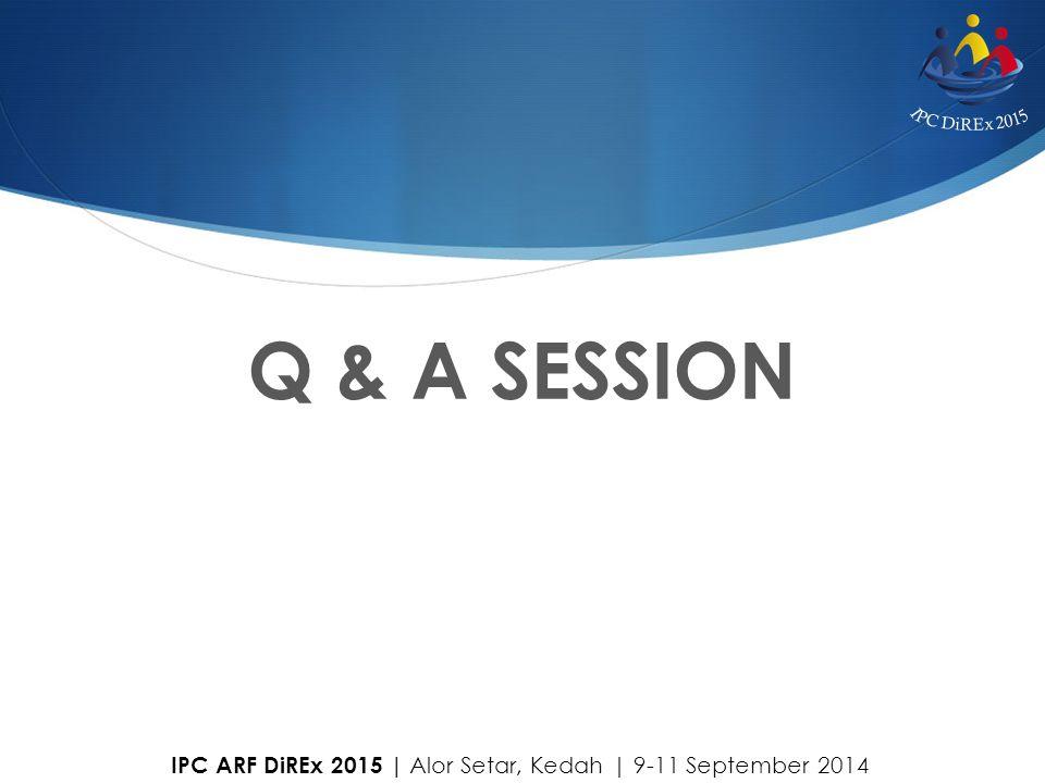 Q & A SESSION IPC ARF DiREx 2015   Alor Setar, Kedah   9-11 September 2014