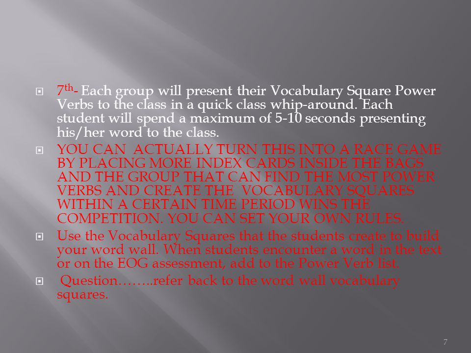  7 th - Each group will present their Vocabulary Square Power Verbs to the class in a quick class whip-around.