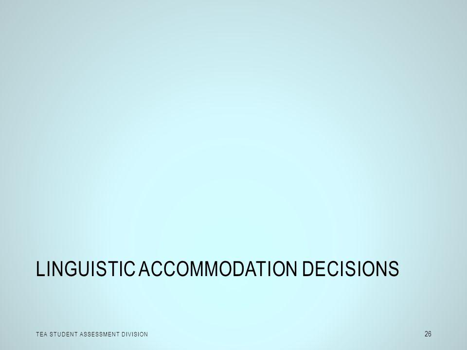 LINGUISTIC ACCOMMODATION DECISIONS TEA STUDENT ASSESSMENT DIVISION 26