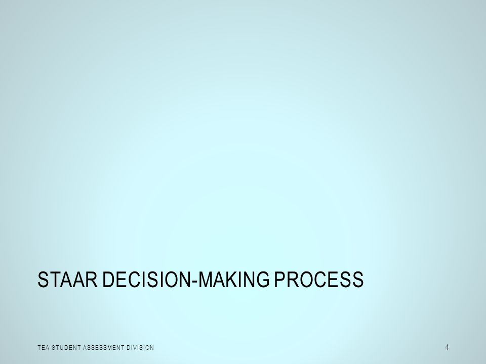 STAAR DECISION-MAKING PROCESS TEA STUDENT ASSESSMENT DIVISION 4
