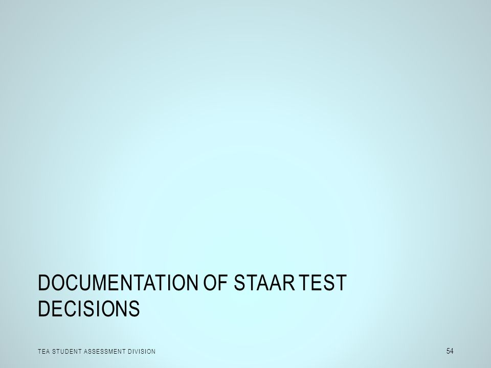 DOCUMENTATION OF STAAR TEST DECISIONS TEA STUDENT ASSESSMENT DIVISION 54