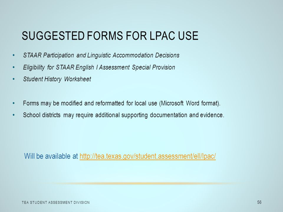SUGGESTED FORMS FOR LPAC USE TEA STUDENT ASSESSMENT DIVISION 56 STAAR Participation and Linguistic Accommodation Decisions Eligibility for STAAR Engli