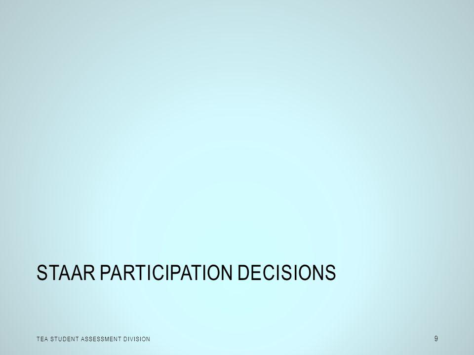 STAAR PARTICIPATION DECISIONS TEA STUDENT ASSESSMENT DIVISION 9