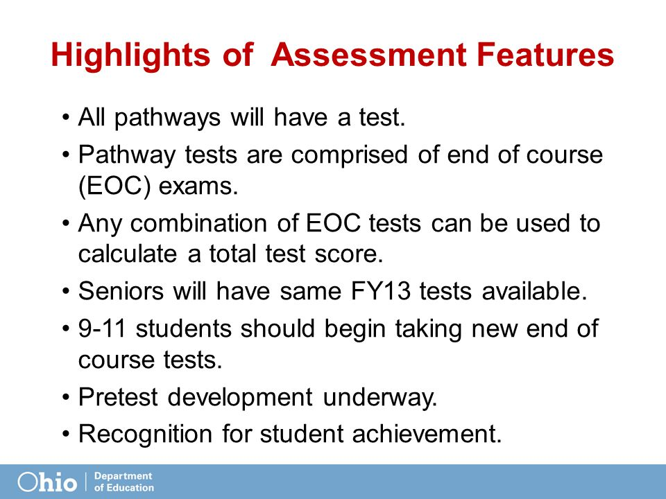 Highlights of Assessment Features All pathways will have a test. Pathway tests are comprised of end of course (EOC) exams. Any combination of EOC test