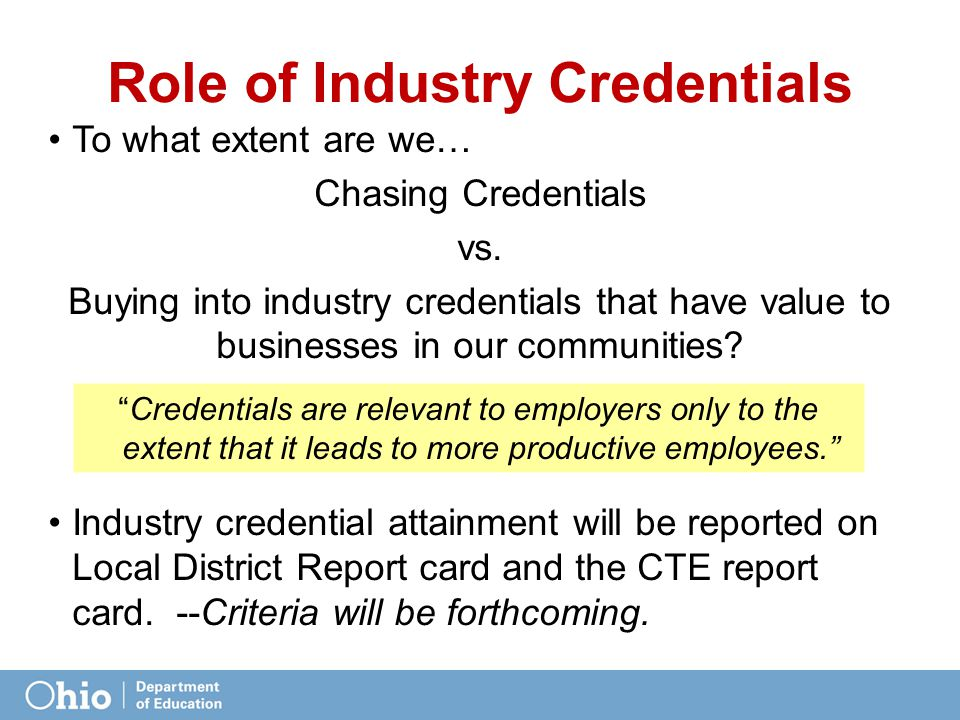 Role of Industry Credentials To what extent are we… Chasing Credentials vs.