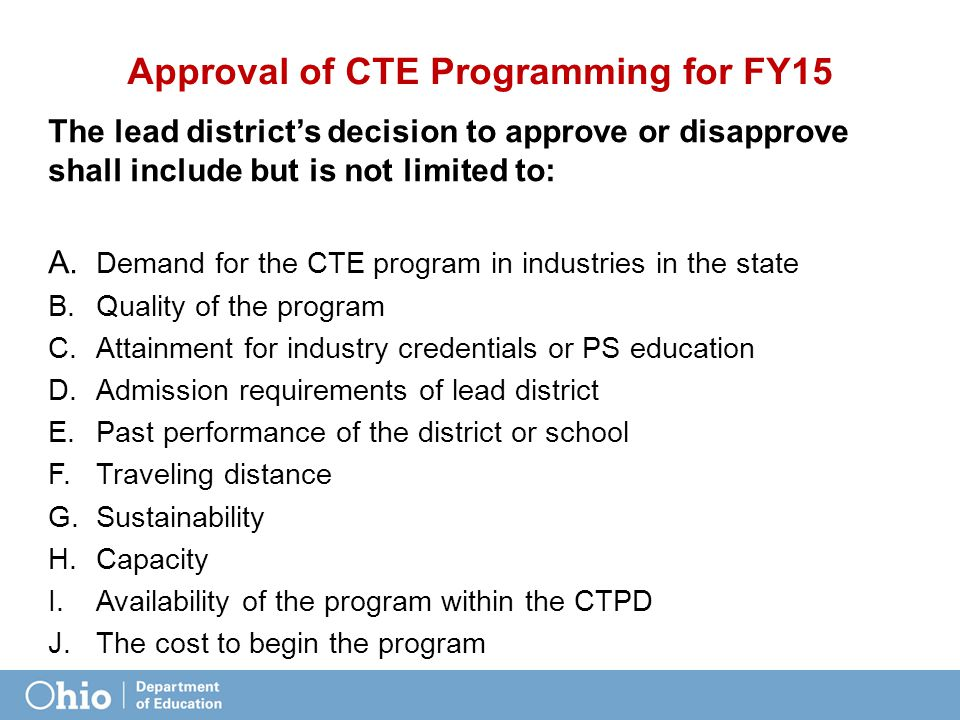 Approval of CTE Programming for FY15 The lead district's decision to approve or disapprove shall include but is not limited to: A.