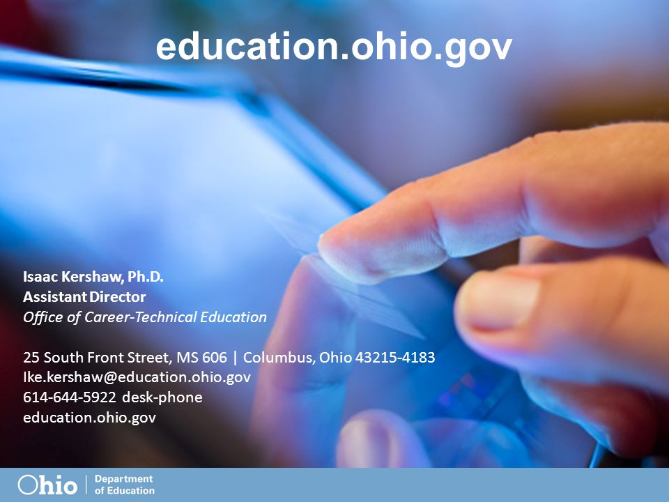 education.ohio.gov Isaac Kershaw, Ph.D. Assistant Director Office of Career-Technical Education 25 South Front Street, MS 606 | Columbus, Ohio 43215-4