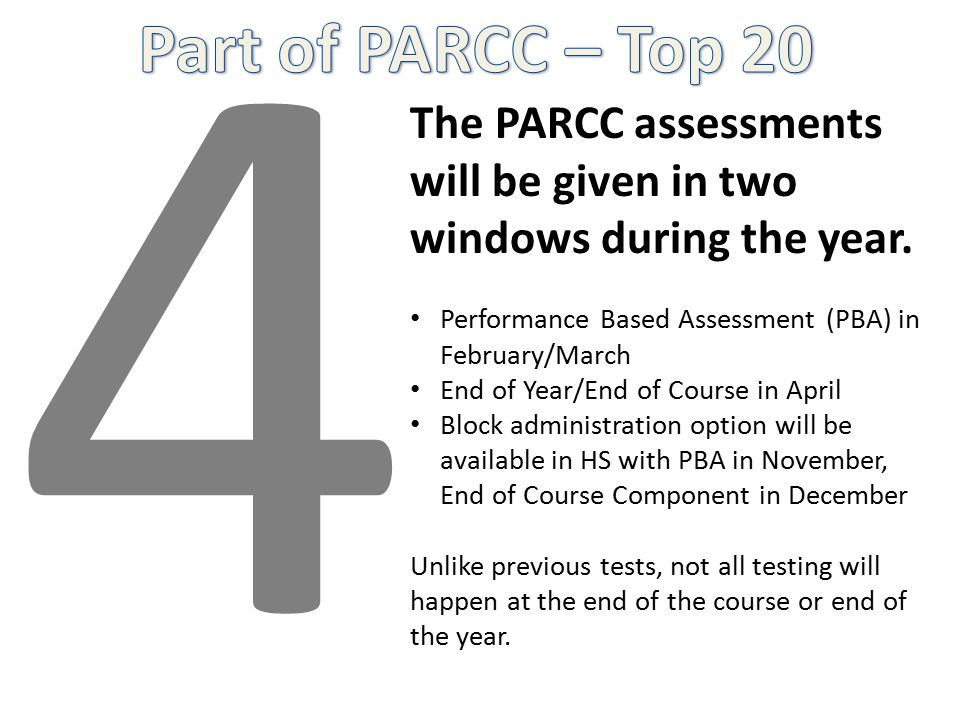 4 The PARCC assessments will be given in two windows during the year.