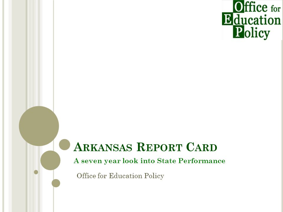 A RKANSAS R EPORT C ARD A seven year look into State Performance Office for Education Policy
