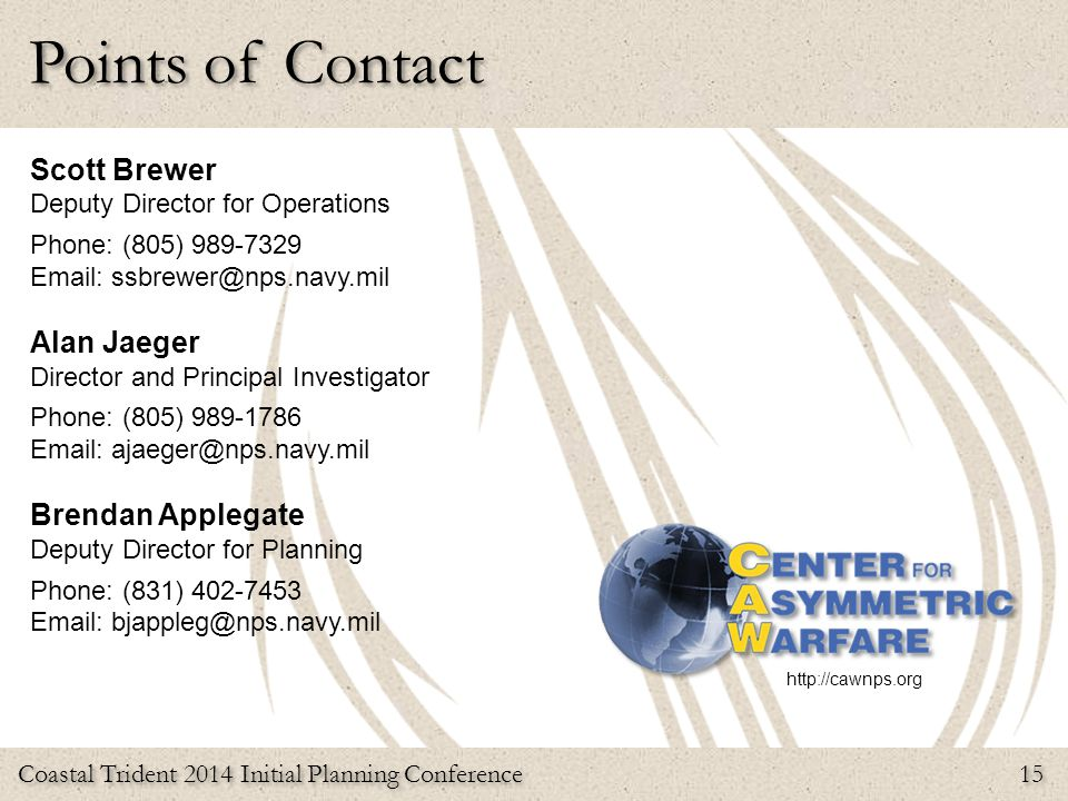 Coastal Trident 2014 Initial Planning Conference 15 Points of Contact http://cawnps.org Scott Brewer Deputy Director for Operations Phone: (805) 989-7