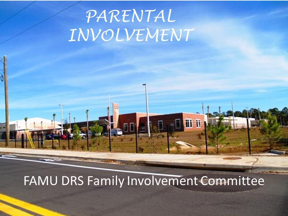PARENTAL INVOLVEMENT FAMU DRS Family Involvement Committee