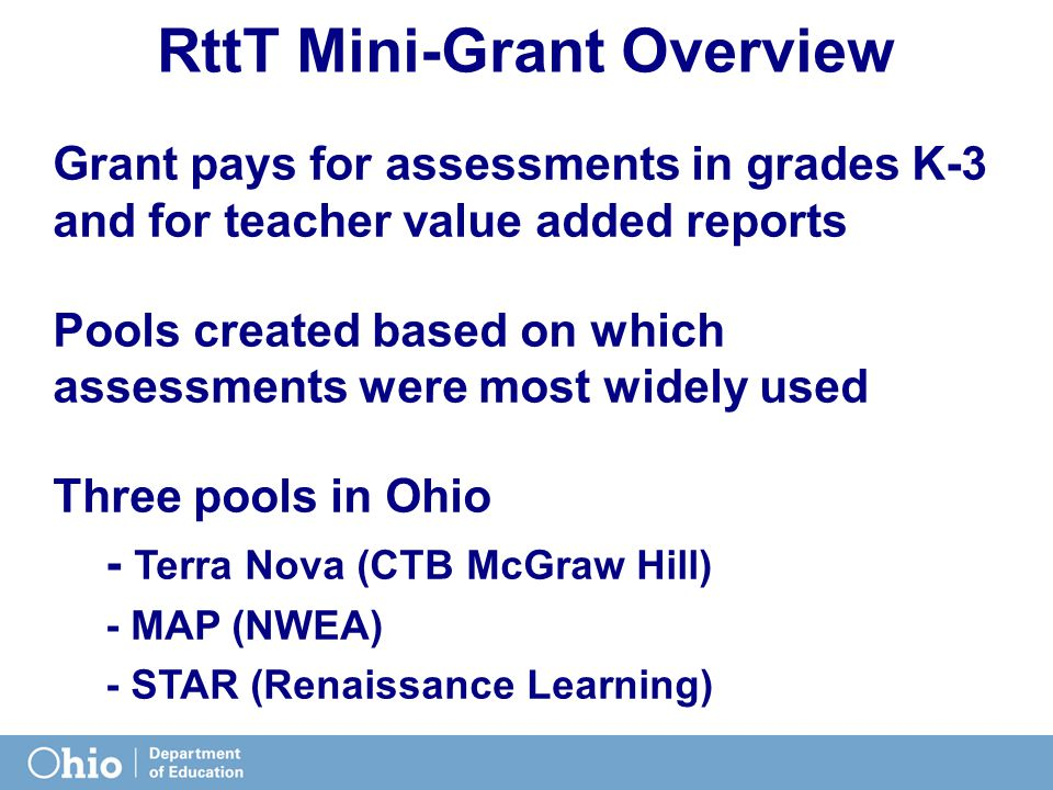 RttT Mini-Grant Overview Grant pays for assessments in grades K-3 and for teacher value added reports Pools created based on which assessments were mo