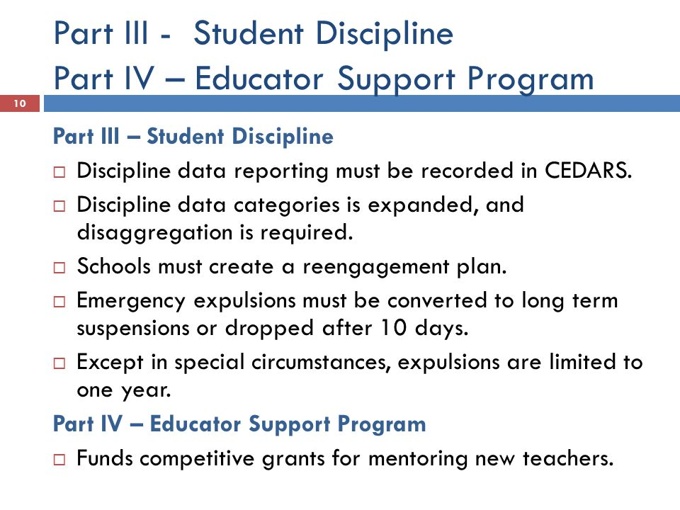 Part III - Student Discipline Part IV – Educator Support Program 10 Part III – Student Discipline  Discipline data reporting must be recorded in CEDARS.