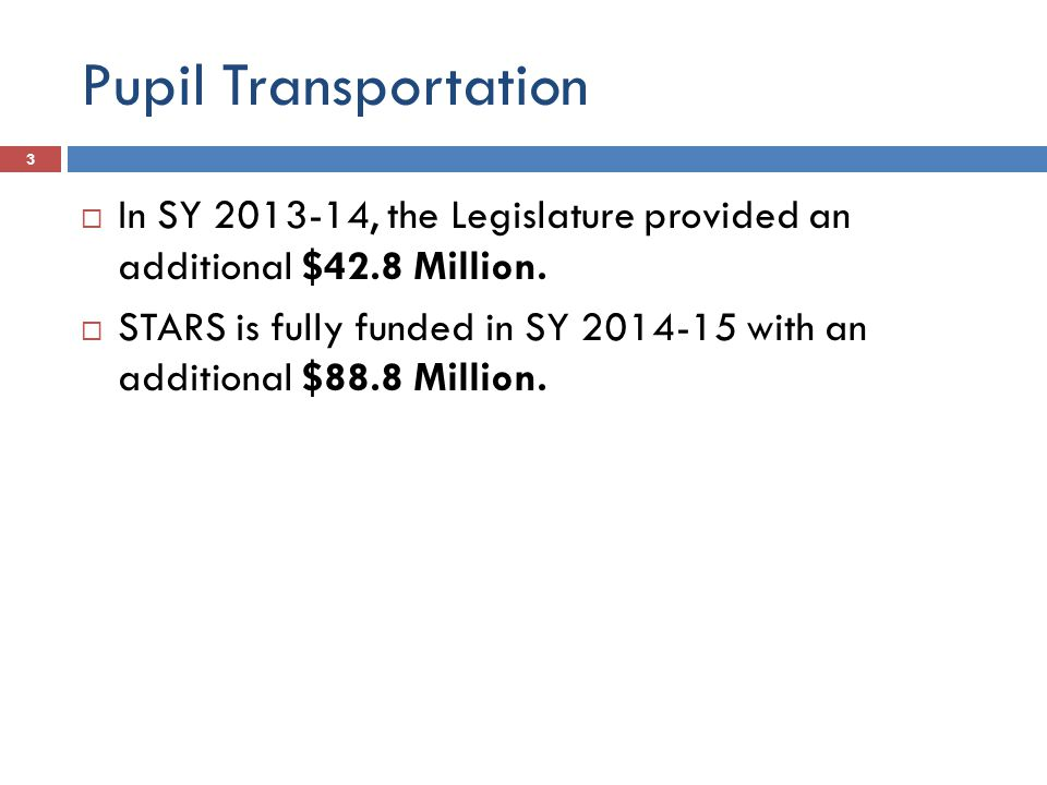 Pupil Transportation 3  In SY 2013-14, the Legislature provided an additional $42.8 Million.